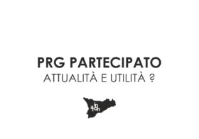 PRG Partecipato / attualità e utilità ?