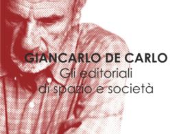 16.02.2018 | Giancarlo De Carlo. Gli Editoriali di Spazio e Società