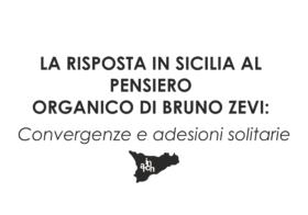 01.12.2018 | LA RISPOSTA IN SICILIA AL PENSIERO ORGANICO DI BRUNO ZEVI: CONVERGENZE E ADESIONI SOLITARIE